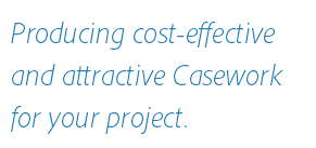 Producing cost-effective and attractive Casework for your project.