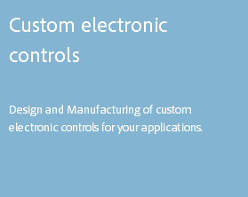 Custom electronic controls Design and Manufacturing of custom electronic controls for your applications.