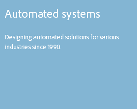 Automated systems Designing automated solutions for various industries since 1990.