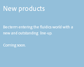 New products Becterm entering the fluidics world with a new and outstanding line-up. Coming soon.